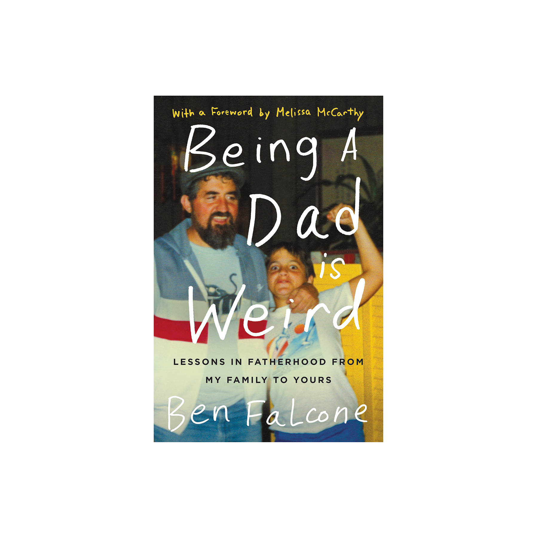 Being a Dad Is Weird: Lessons in Fatherhood from My Family to Yours, by Ben Falcone