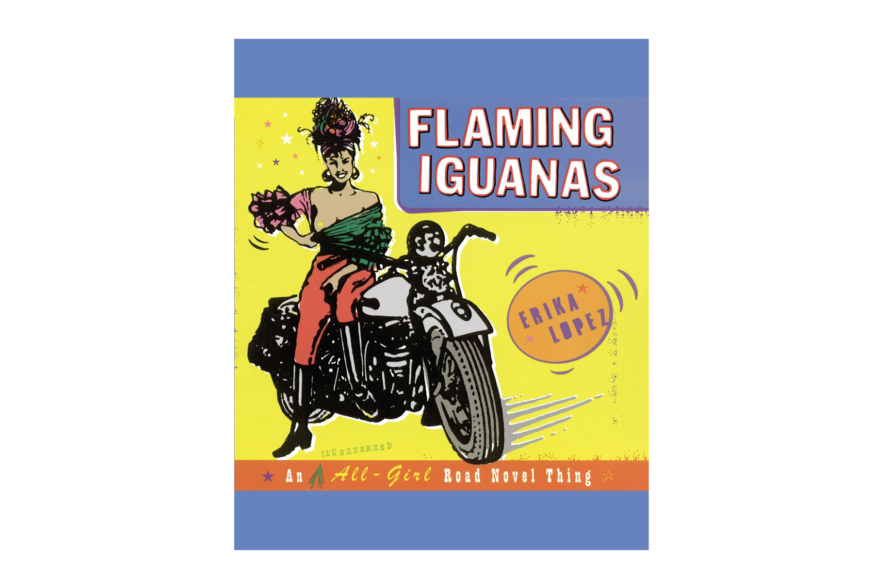 Flaming Iguanas: An Illustrated All-Girl Road Novel Thing, by Erika Lopez (BREAKUP BOOKS)