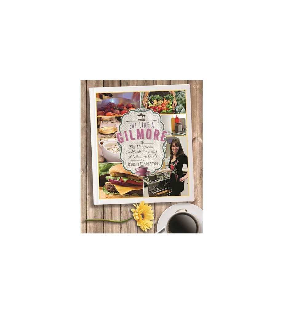 Eat Like a Gilmore Cookbook