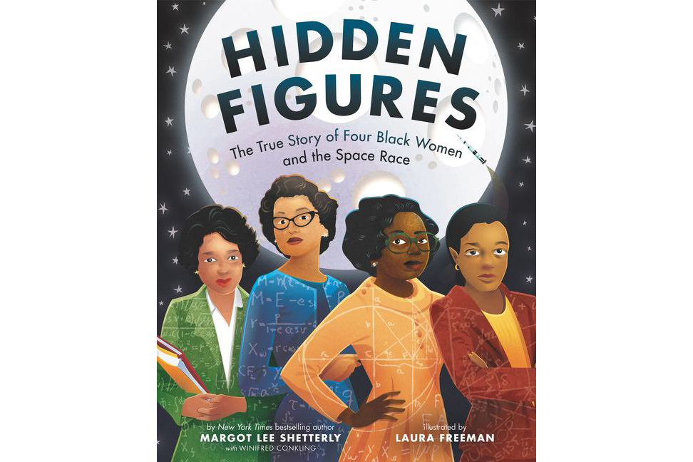 Hidden Figures, by Margot Lee Shetterly, Laura Freeman (Illustrator)