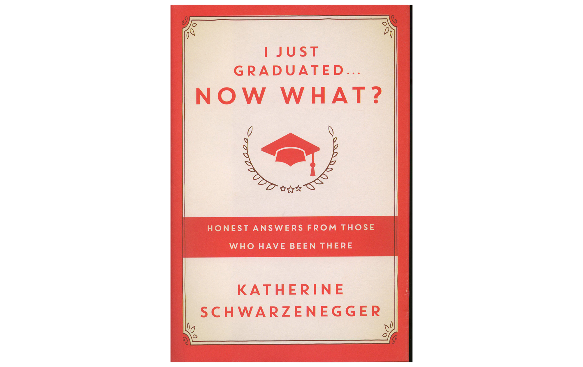 I Just Graduated. . . Now What?, by Katherine Schwarzenegger