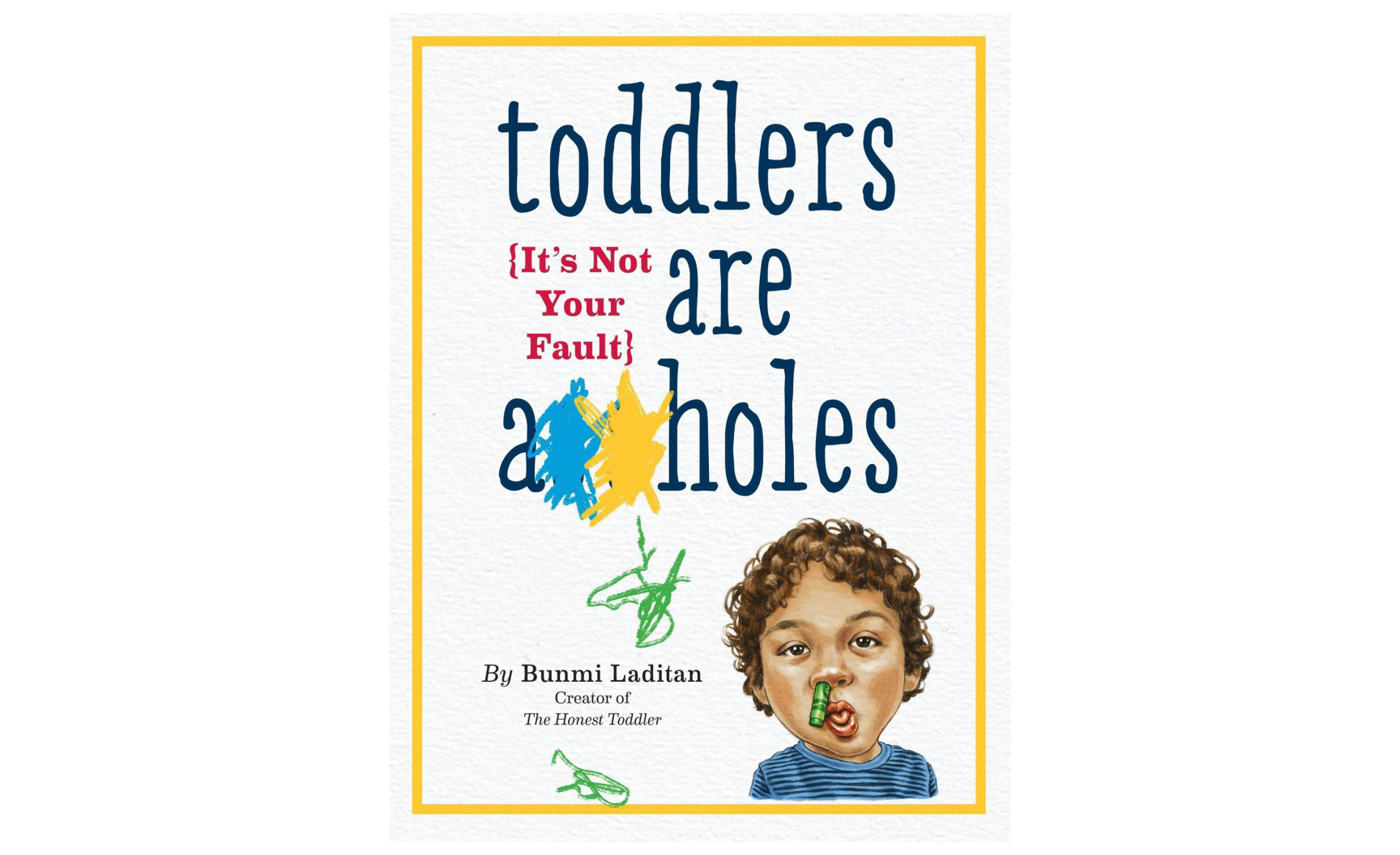 Toddlers are A**holes (It's Not Your Fault), by Bunmi Laditan