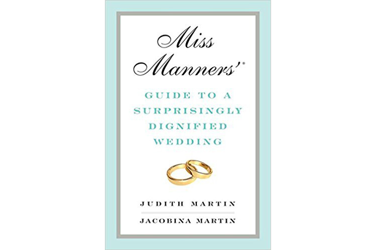 Miss Manners' Guide to a Surprisingly Dignified Wedding by Judith Martin and Jacobina Martin