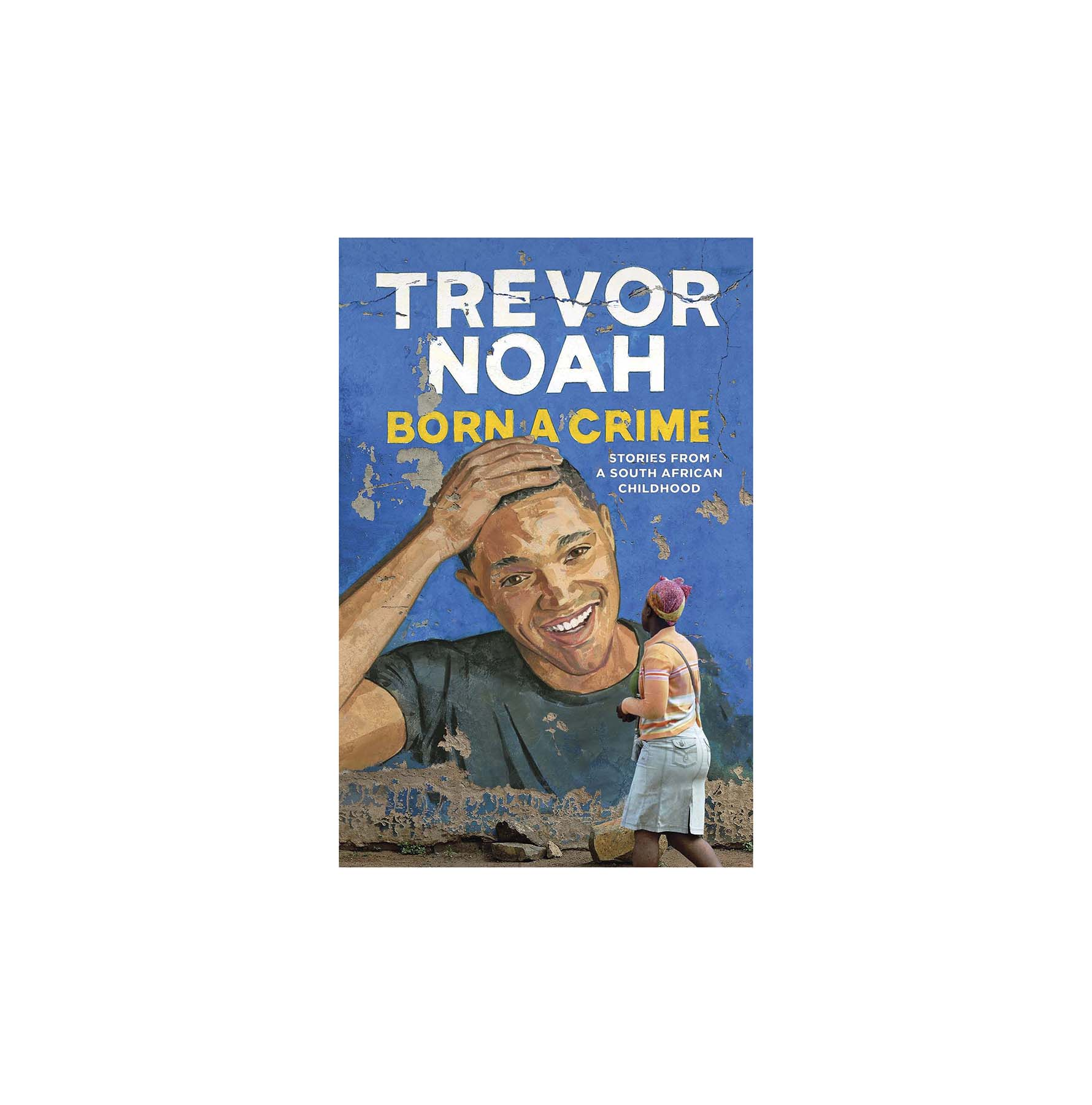 Born a Crime: Stories from a South African Childhood, by Trevor Noah (BN SALE)