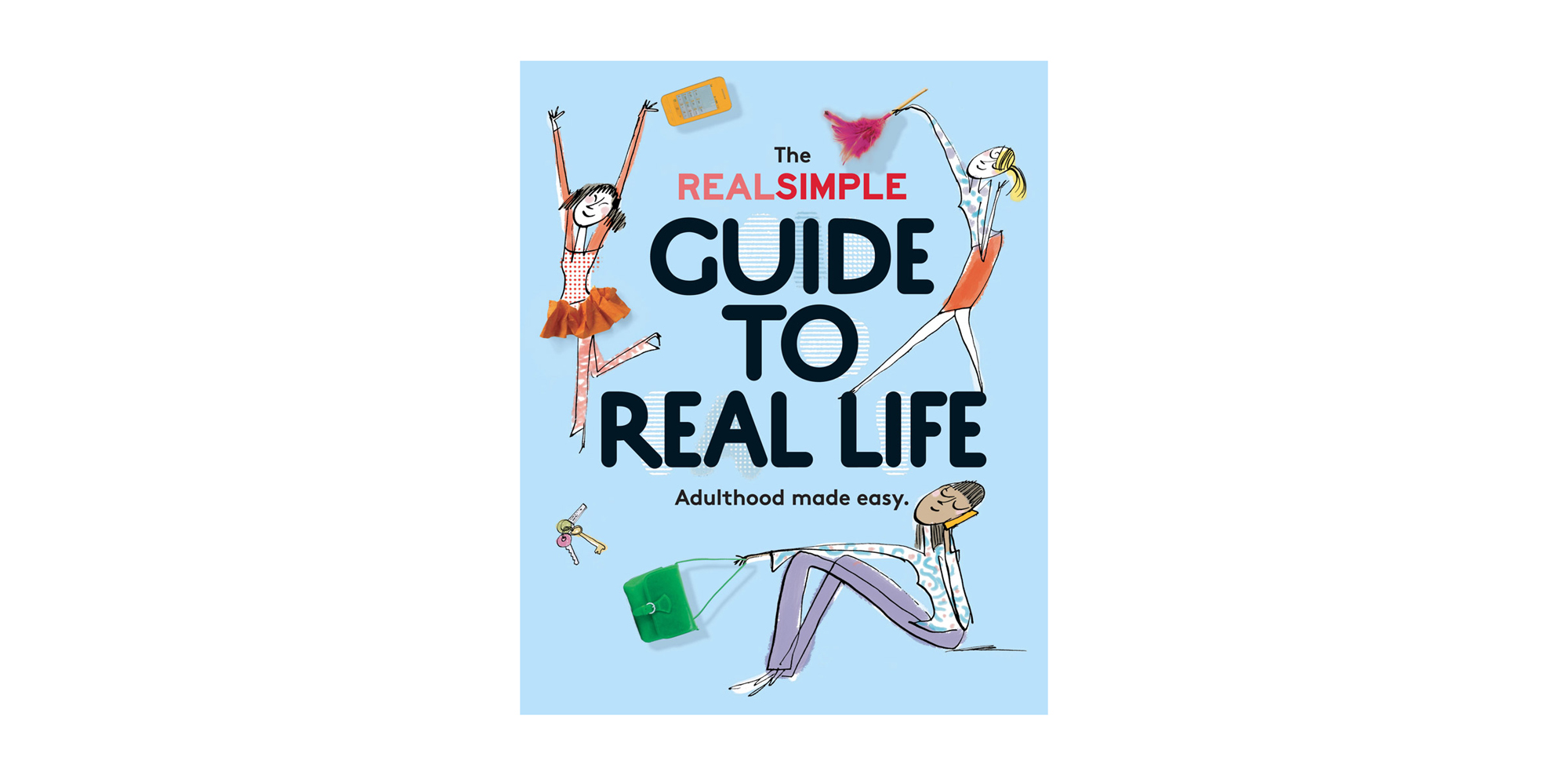 The Real Simple Guide to Real Life, by the editors of Real Simple