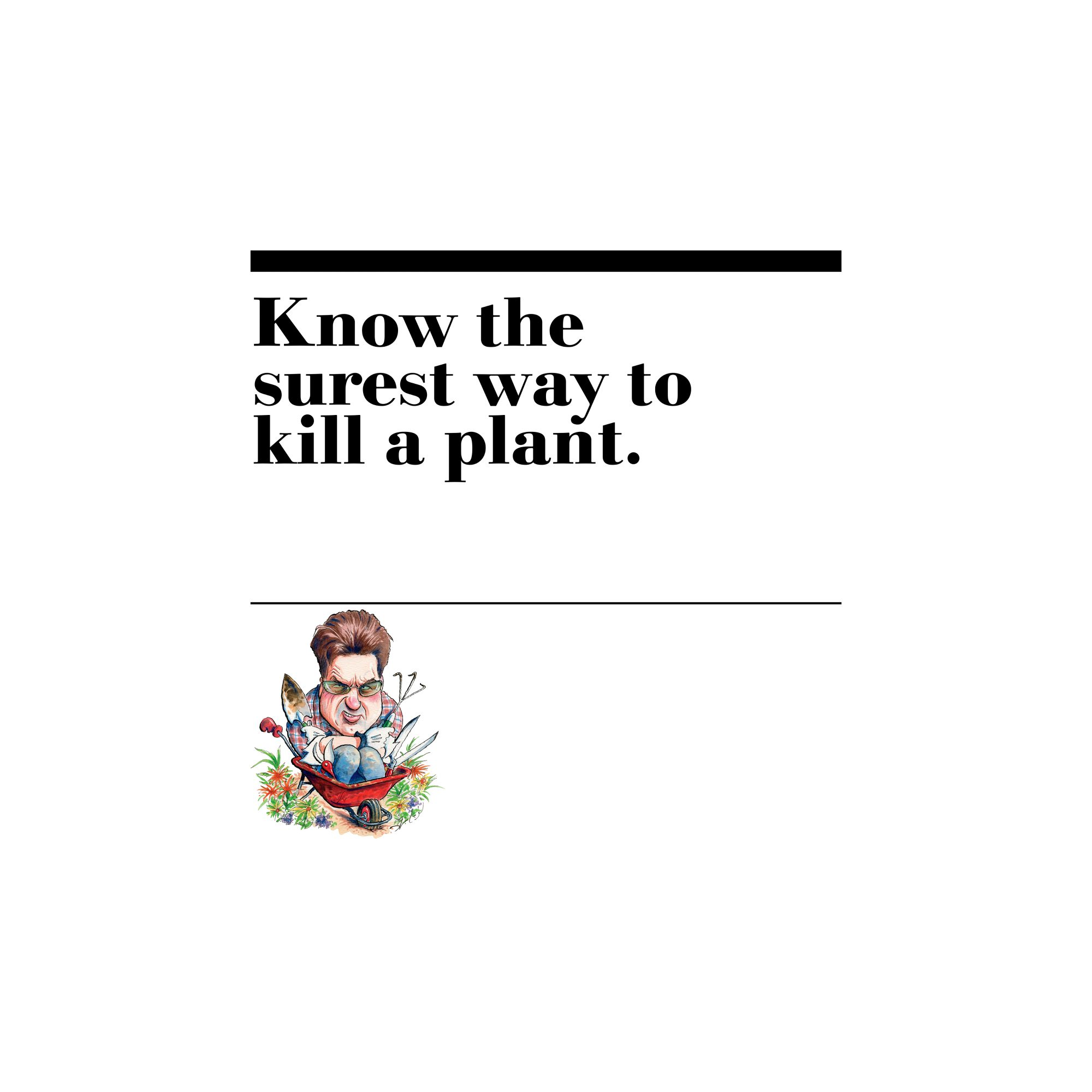 19. Know the surest way to kill a plant.