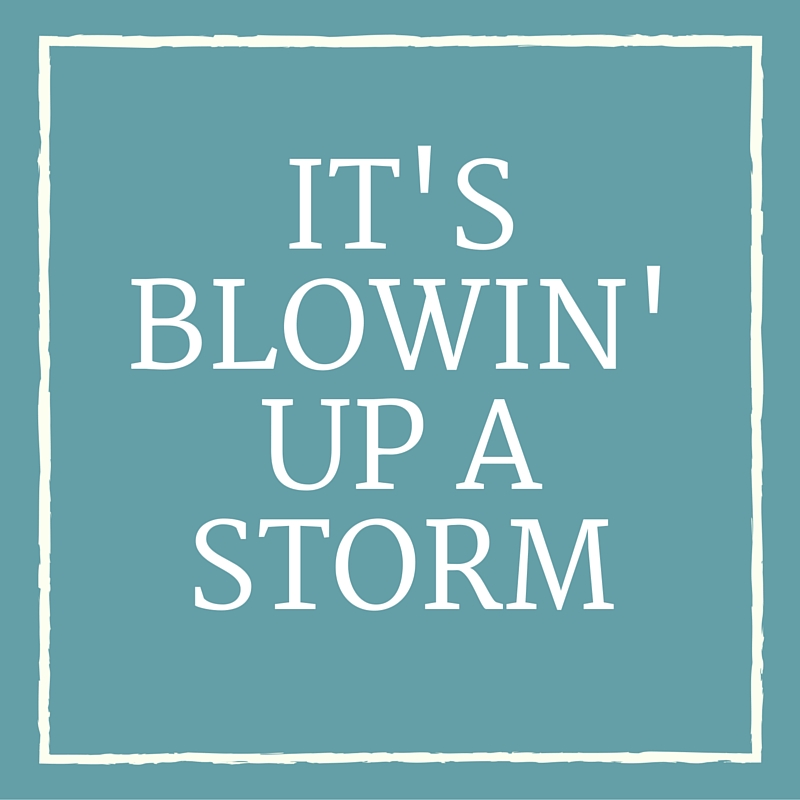 It's Blowin' Up a Storm