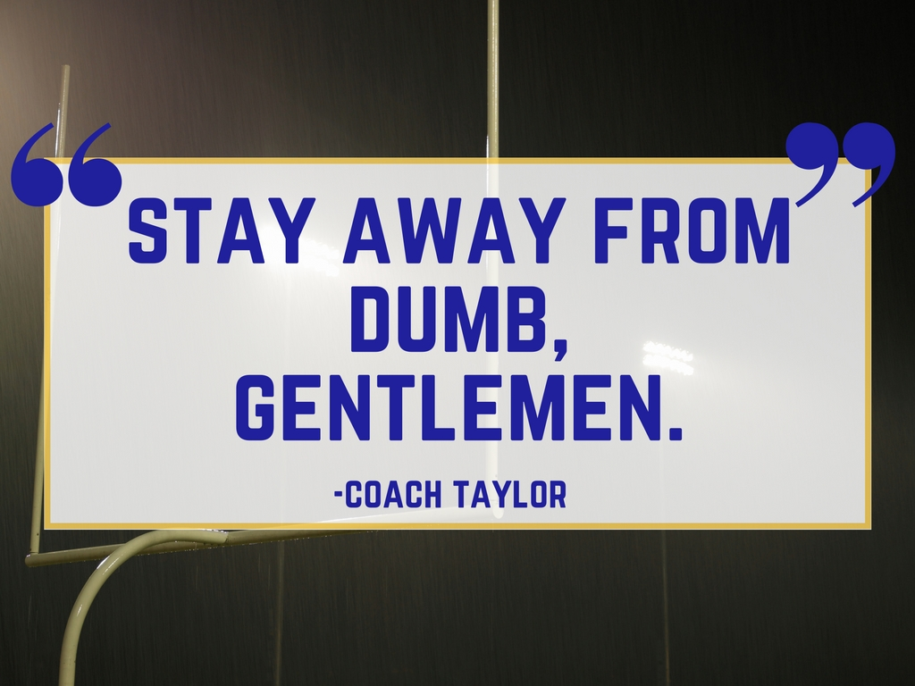 Friday Night Lights Quote: Stay Away from Dumb