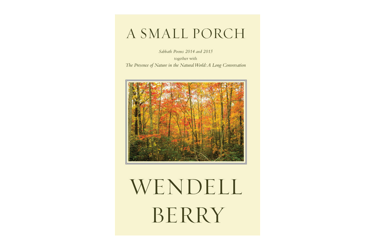 A Small Porch: Sabbath Poems by Wendell Berry