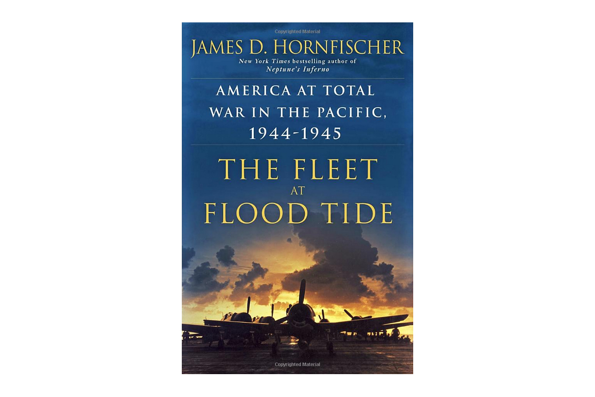 The Fleet at Flood Tide: America at Total War in the Pacific, 1944-1945 by James D. Hornfischer