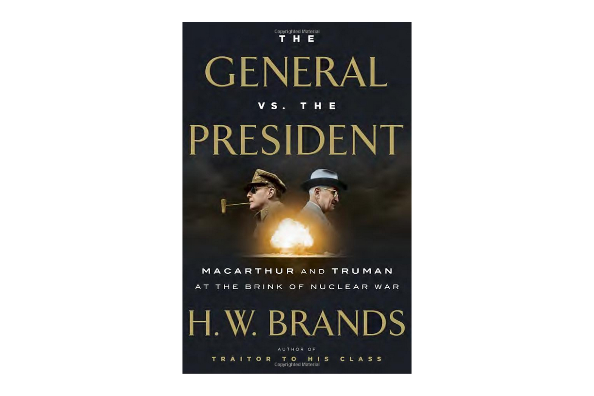 The General vs. the President: MacArthur and Truman at the Brink of Nuclear War by H.W. Brands