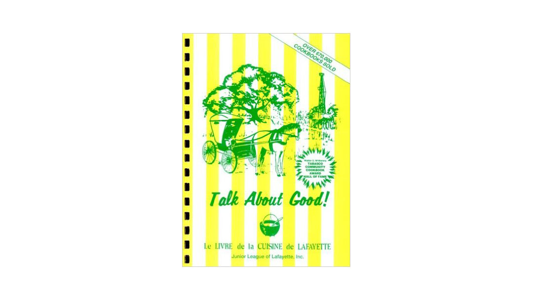 Talk About Good Cookbook by the Louisiana Lafayette Junior League
