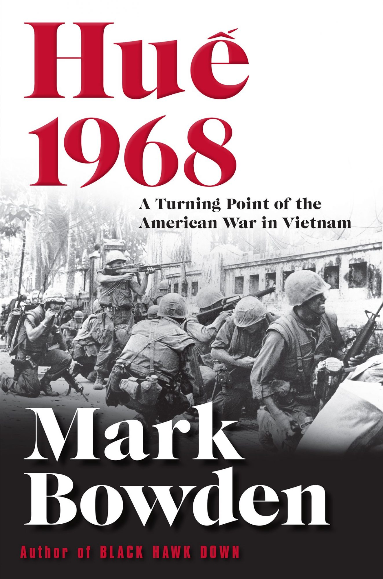 Hue, 1968: A Turning Point of the American War in Vietnam by Mark Bowden