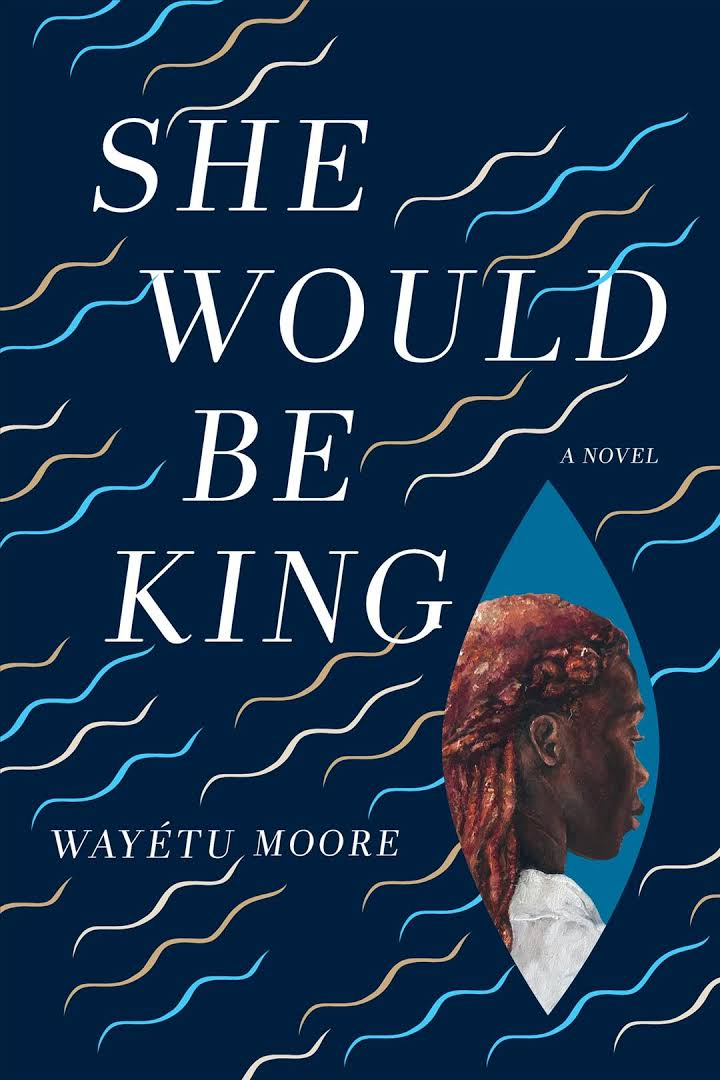 She Would Be King: A Novel by Wayétu Moore