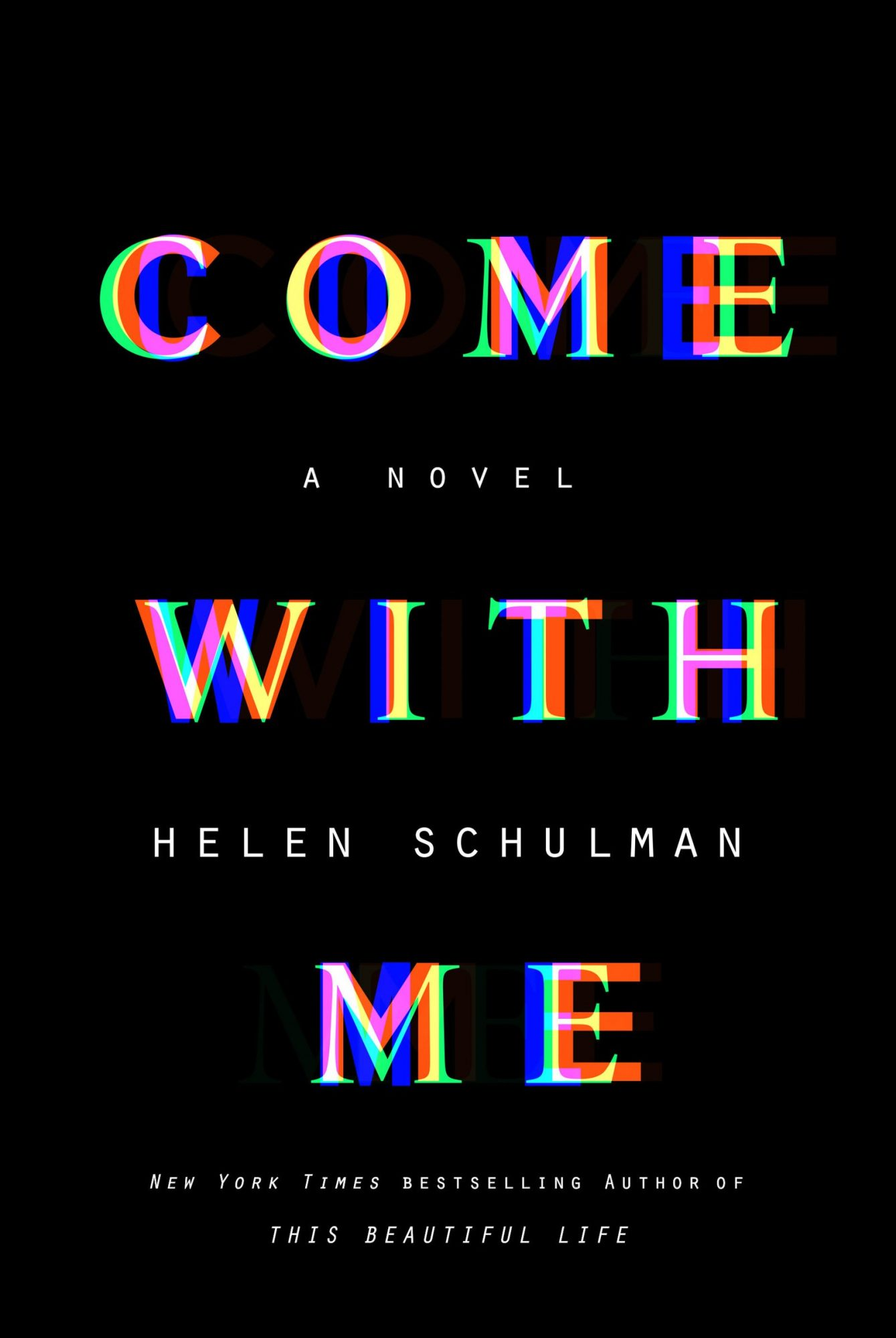 Come with Me: A Novel by Helen Schulman