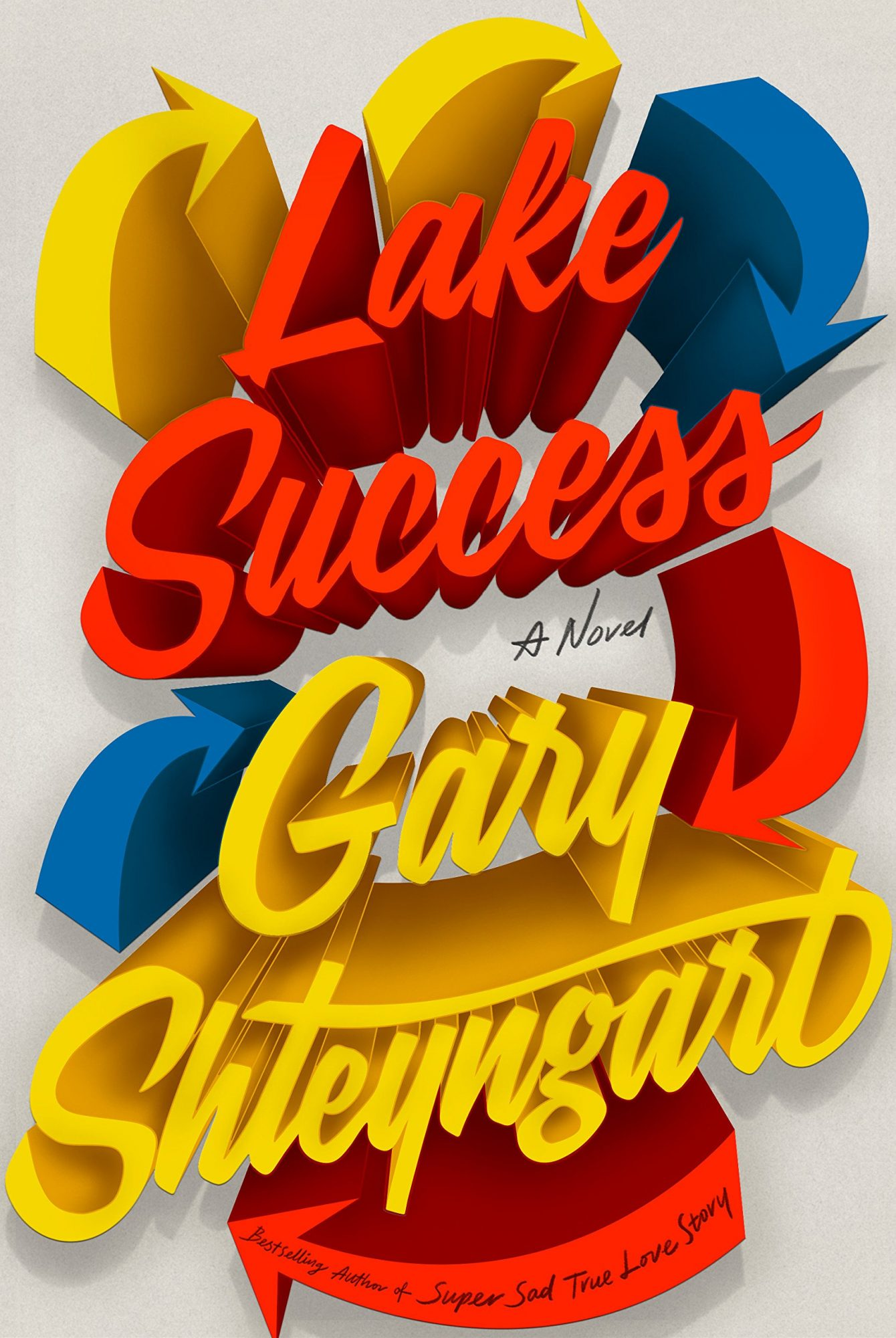 Lake Success: A Novel by Gary Shteyngart