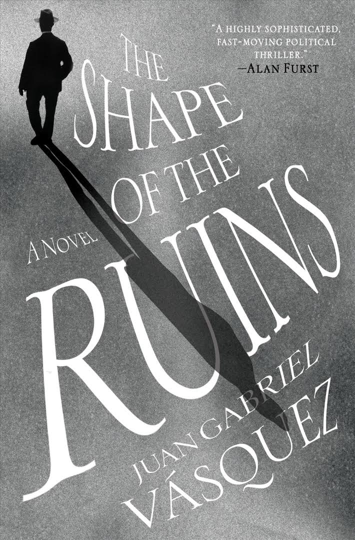 The Shape of the Ruins: A Novel by Juan Gabriel Vásquez