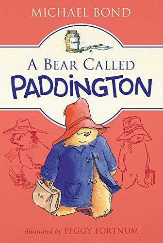 A Bear Called Paddington by Michael Bond, illustrated by Peggy Fortnum