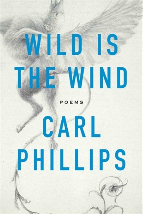 Wild Is the Wind: Poems by Carl Phillips