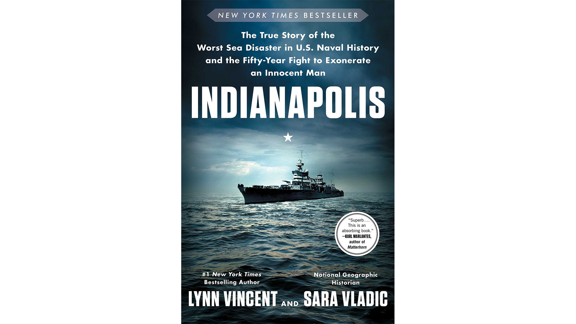 3.  Indianapolis: The True Story of the Worst Sea Disaster in U.S. Naval History and the Fifty-Year Fight to Exonerate an Innocent Man  by Lynn Vincent and Sara Vladic
