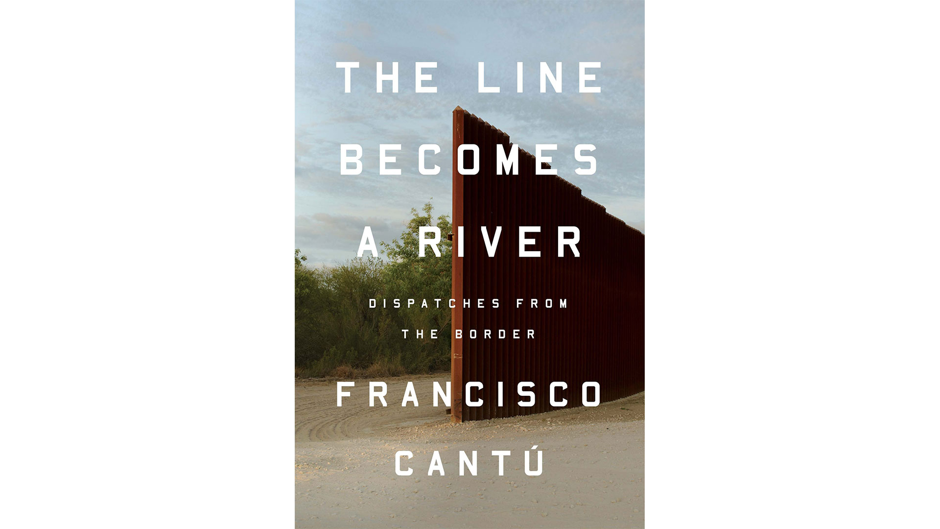 5.  The Line Becomes a River: Dispatches from the Border  by Francisco Cantú