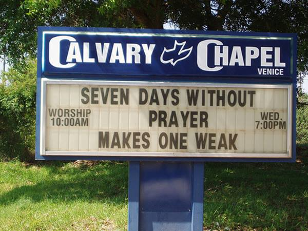 Church Signs So Funny It Might Be A Sin Seven Days Without Prayer Makes One Weak
