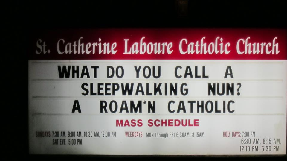 Church Signs So Funny It Might Be A Sin What Do You Call a Sleepwalking Nun? A Roam'n Catholic