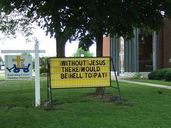 Church Signs So Funny It Might Be A Sin Without Jesus, There Would Be Hell To Pay