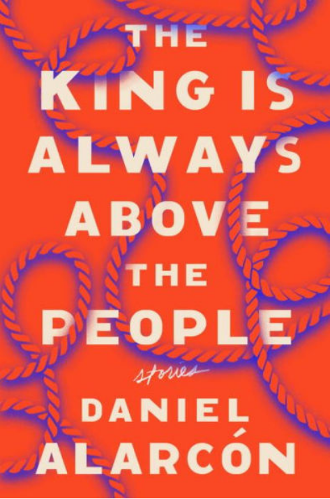 The King is Always Above the People by Daniel Alarcón
