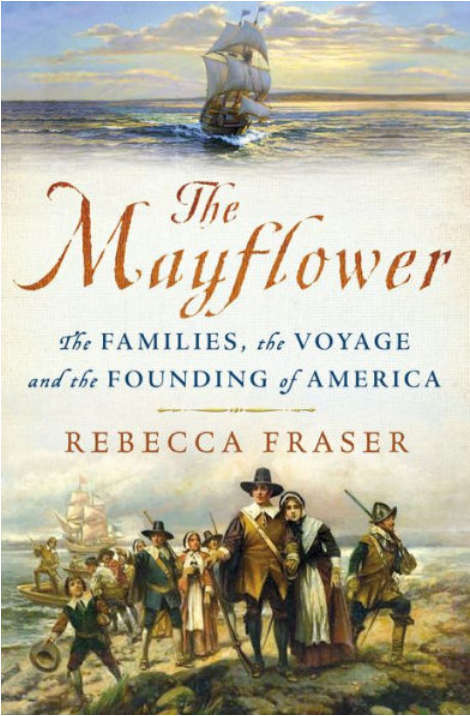 The Mayflower: The Families, the Voyage, and the Founding of America by Rebecca Fraser