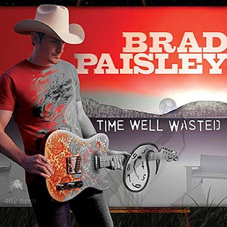 Brad Paisley, Time Well Wasted | 10. TIME WELL WASTED Brad Paisley Whenever some would-be snob tries to convince us that modern country music is just a slick soundtrack for suburbia,…