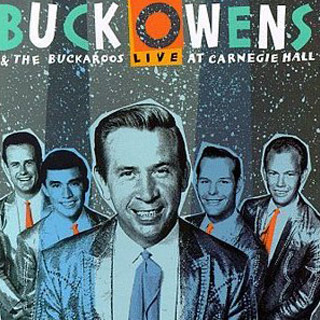 Buck Owens | 6. CARNEGIE HALL CONCERT Buck Owens and His Buckaroos ''How do you get to Carnegie Hall?'' The answer used to be ''Practice, practice, practice,'' but…