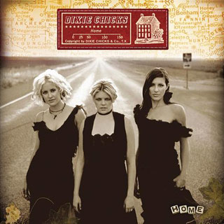 Dixie Chicks, Home (Music - Dixie Chicks) | 2. HOME Dixie Chicks The Chicks started out as a frothy, good-time country trio and ended up as a fairly serious-minded rock band. Looking back,…