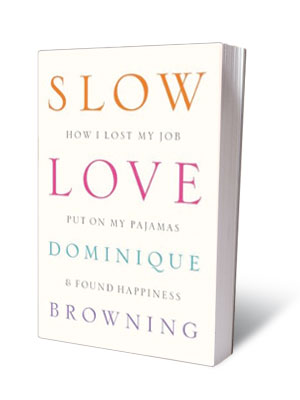 SLOW LOVE: HOW I LOST MY JOB, PUT ON MY PAJAMAS AND FOUND HAPPINESS , Dominique Browning (May 9) When Browning, the hard-charging founding editor…