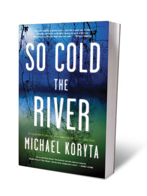 SO COLD THE RIVER , Michael Koryta (June 9) An edgy, seat-of-your-pants thriller with a supernatural edge that's set in an immaculately restored grand old…