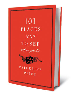 101 PLACES NOT TO SEE BEFORE YOU DIE, by Catherine Price This clever collection of travel advisories lists all the places that are definitely not…