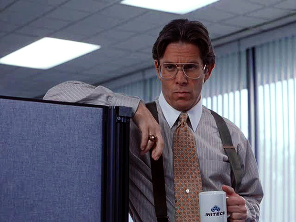 Office Space, Gary Cole   Why I'd quit: Because he'd always be needing me to go ahead and come in on the weekend. — CC