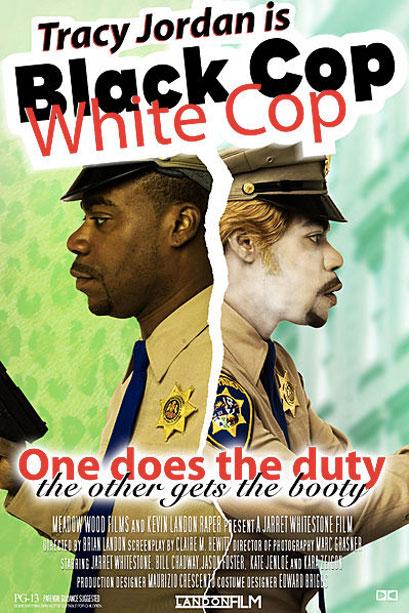 Black Cop, White Cop noun A film starring Tracy Jordan. See also: Who Dat Ninja , Hard to Watch , Sherlock Homie , Honky Grandma…