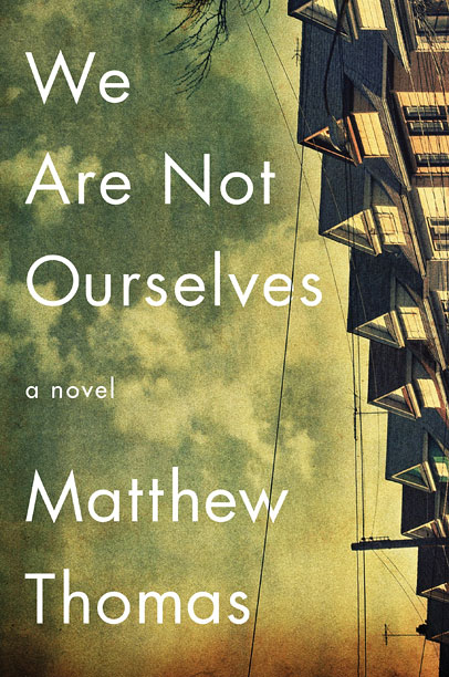 WE ARE NOT OURSELVES Matthew Thomas