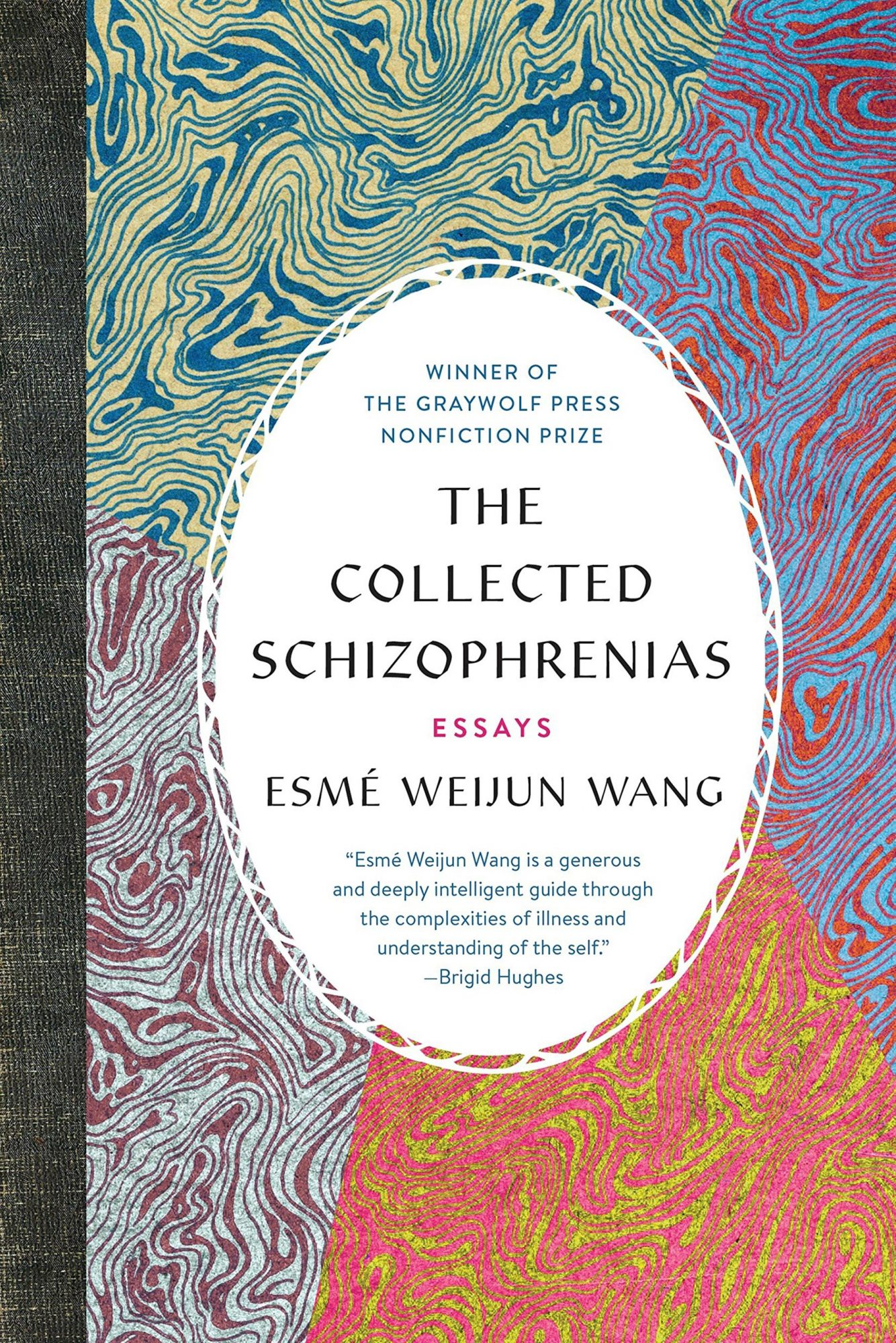 Esme Wang, The Collected Schizophrenias Publisher: Graywolf Press