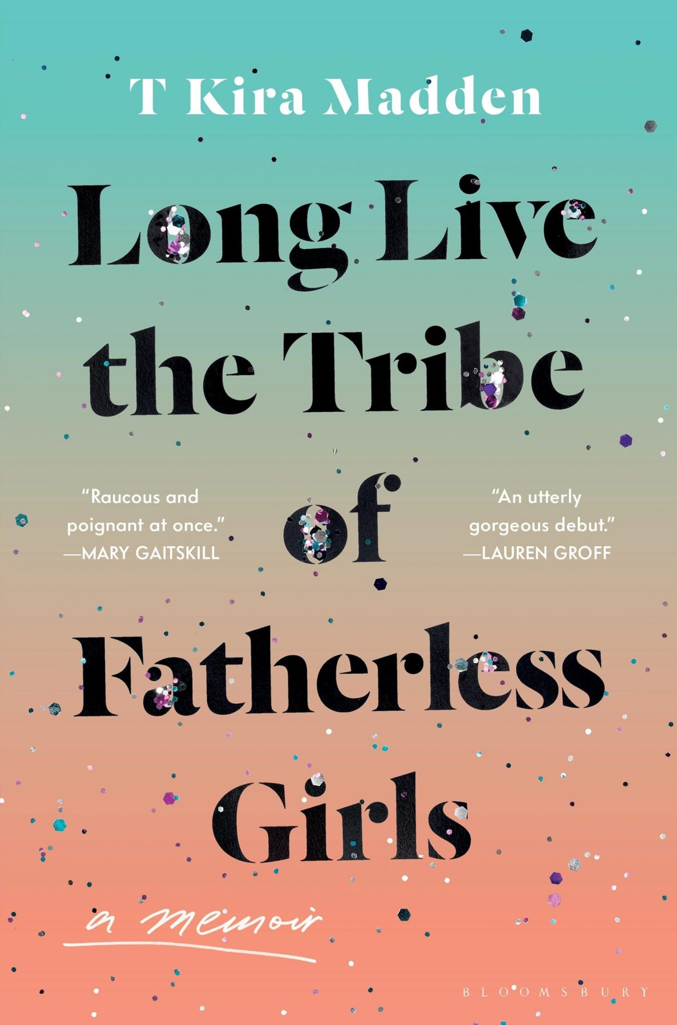 Long Live the Tribe of Fatherless GirlsPublisher: Bloomsbury Publishing