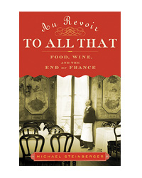 Au Revoir To All That: Food, Wine, and the End of France ($25)