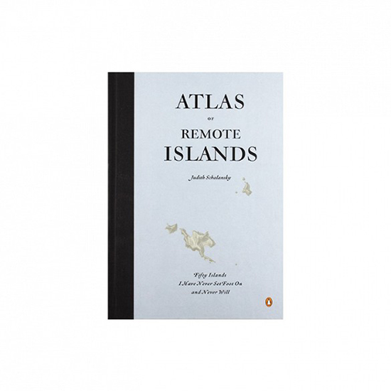 Atlas of Remote Islands: Fifty Islands I Have Not Visited and Never Will