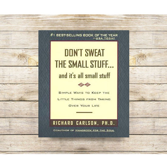 """""""Don't Sweat The Small Stuff...And It's All Small Stuff"""""""