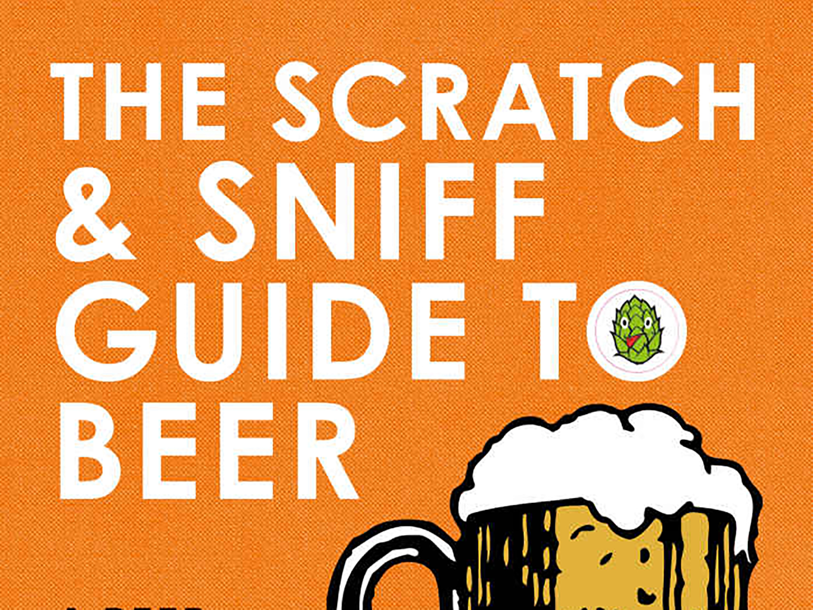 Why You Really Need This Scratch and Sniff Beer Guide