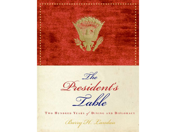 The President's Table: Two Hundred Years of Dining and Diplomacy