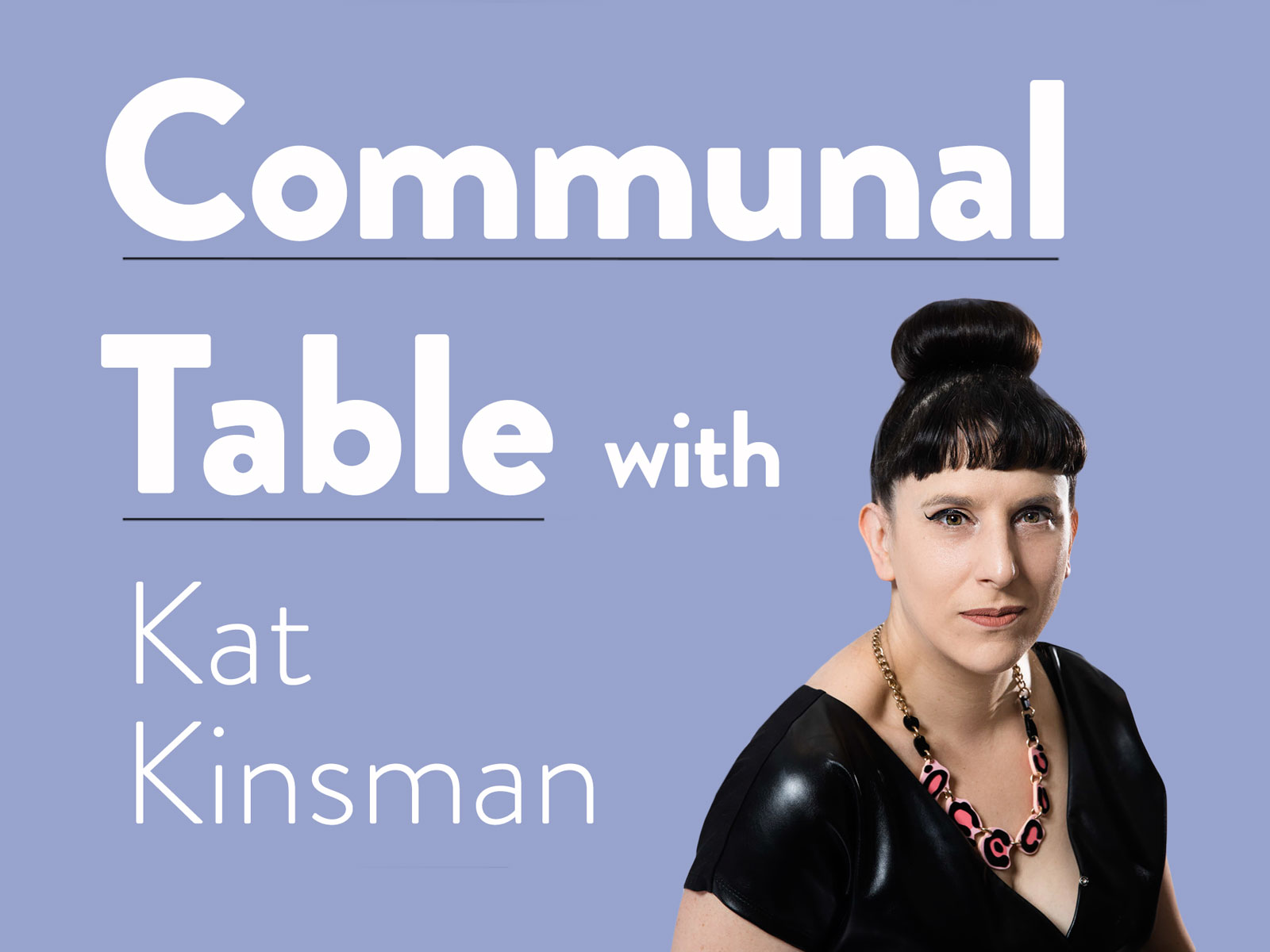 Communal Table Podcast with Kat Kinsman