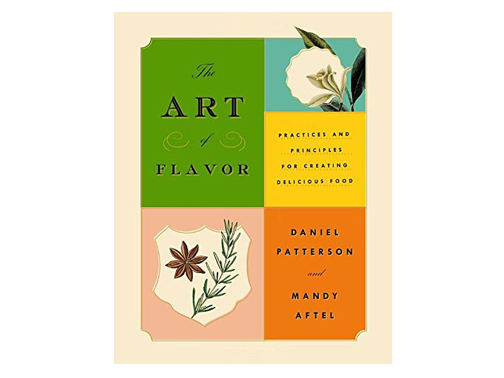 The Art of Flavor: Practices and Principles for Creating Delicious Food by Daniel Patterson, Best New Chef 1997
