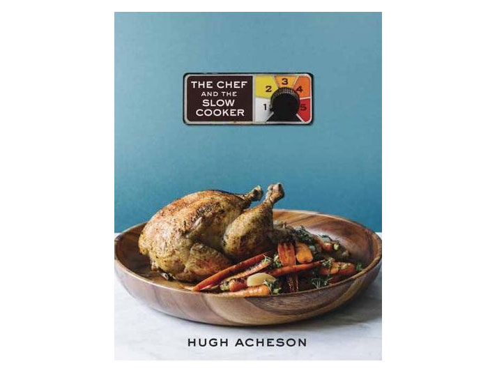 Hugh Acheson The Chef and the Slow Cooker