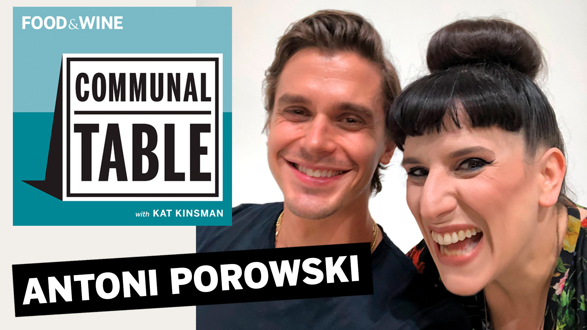 Communal Table Podcast: Antoni Porowski
